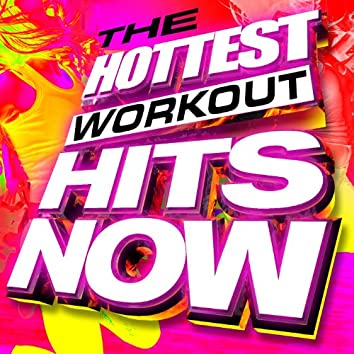 The Hottest Workout Hits Now!