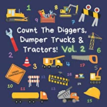 Count The Diggers, Dumper Trucks & Tractors! Volume 2: A Fun Activity Book for 2-5 Year Olds