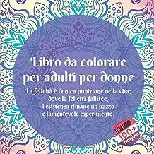 Libro da colorare per adulti per donne - La felicità è l'unica punizione nella vita; dove la felicità fallisce, l'esistenza rimane un pazzo e lamentevole esperimento. (Mandala) (Italian Edition)