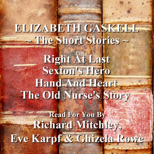 Elizabeth Gaskell     The Short Stories              By:                                                                                                                                 Elizabeth Gaskell                               Narrated by:                                                                                                                                 Richard Mitchley,                                                                                        Ghizela Rowe,                                                                                        Eve Karpf                      Length: 2 hrs and 43 mins     9 ratings     Overall 3.8