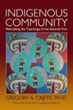 Indigenous Community: Rekindling the Teachings of the Seventh Fire by Gregory A. Cajete (2015-09-01)