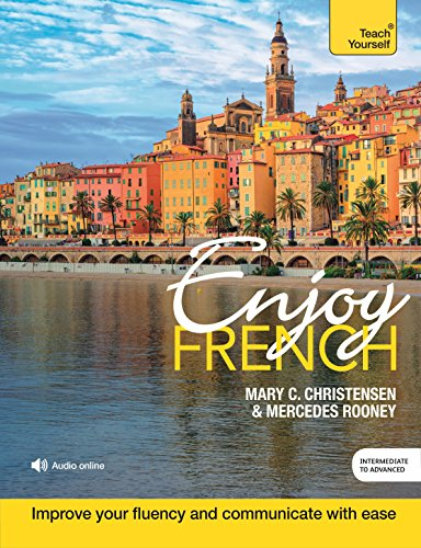 Enjoy French Intermediate to Upper Intermediate Course: Improve your fluency and communicate with ease (English Edition)