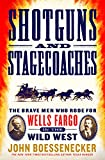 Shotguns and Stagecoaches: The Brave Men Who Rode for Wells Fargo in the Wild West