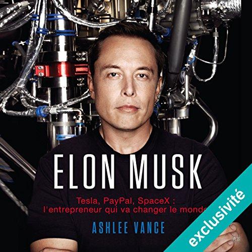Elon Musk : Tesla, PayPal, SpaceX - l'entrepreneur qui va changer le monde audiobook cover art