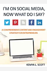 I'm on Social Media, Now What Do I Say?: A Comprehensive Content & Engagement Strategy Guide for Entrepreneurs Kindle Edition