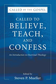Called to Believe, Teach, and Confess: An Introduction to Doctrinal Theology (Called by the Gospel, Introductions to Chris...