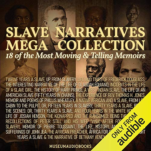 Slave Narratives Mega Collection: 18 of the Most Moving & Telling Memoirs: Twelve Years a Slave, Up From Slavery, Life and Times of Frederick Douglass, The Interesting Narrative of the Life of Olaudah Equiano, Incidents in the Life of a Slave Girl, The History of Mary Prince, The Life of an American Slave (Fifty Years in Chains), and more