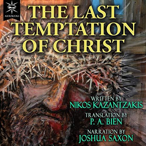 The Last Temptation of Christ Audiobook By Nikos Kazantzakis cover art