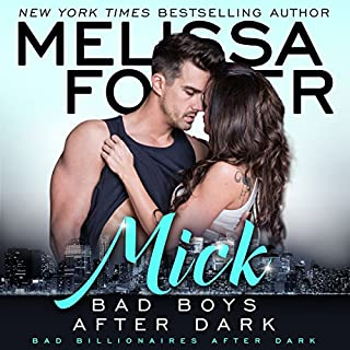 Bad Boys After Dark     Mick (Bad Billionaires After Dark)              By:                                                                                                                                 Melissa Foster                               Narrated by:                                                                                                                                 Paul Woodson                      Length: 7 hrs and 3 mins     80 ratings     Overall 4.3