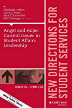 Angst and Hope: Current Issues in Student Affairs Leadership: New Directions for Student Services, Number 153 (J-B SS Single Issue Student Services)