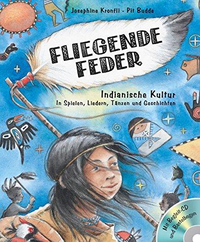 Fliegende Feder (Buch+CD+Bastelbogen): Indianische Kultur in Spielen, Liedern, Tänzen und Geschichten (Kinder spielen Geschichte)