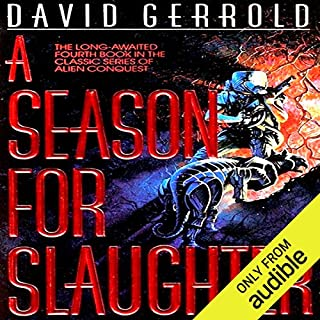 A Season for Slaughter     The War Against the Chtorr, Book 4              By:                                                                                                                                 David Gerrold                               Narrated by:                                                                                                                                 John Pruden                      Length: 21 hrs and 41 mins     68 ratings     Overall 4.6