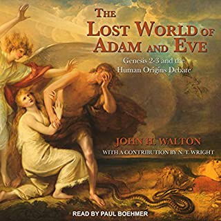 The Lost World of Adam and Eve     Genesis 2-3 and the Human Origins Debate              By:                                                                                                                                 John H. Walton,                                                                                        N.T. Wright                               Narrated by:                                                                                                                                 Paul Boehmer                      Length: 8 hrs and 23 mins     6 ratings     Overall 4.7