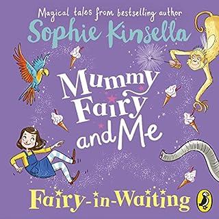 Mummy Fairy and Me: Fairy-in-Waiting                   De :                                                                                                                                 Sophie Kinsella                               Lu par :                                                                                                                                 Sophie Kinsella                      Durée : 1 h et 9 min     Pas de notations     Global 0,0