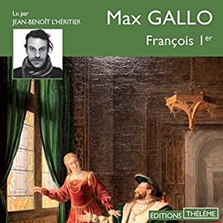 François 1er                   De :                                                                                                                                 Max Gallo                               Lu par :                                                                                                                                 Jean-Benoît L'Héritier                      Durée : 9 h et 7 min     17 notations     Global 4,1