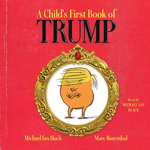 A Child's First Book of Trump                   By:                                                                                                                                 Michael Ian Black                               Narrated by:                                                                                                                                 Michael Ian Black                      Length: 7 mins     Not rated yet     Overall 0.0