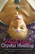 High-Vibe Crystal Healing: Crystal Frequencies and Body Layouts That Will Rock Your World