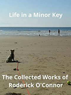 Life in a Minor Key: The Collected Works of  Roderick O'Connor (English Edition)