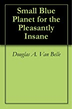 Small Blue Planet for the Pleasantly Insane
