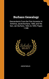 Burhans Genealogy: Descendants From the First Ancestor in America, Jacob Burhans, 1660, and His Son, Jan Burhans, 1663, to...