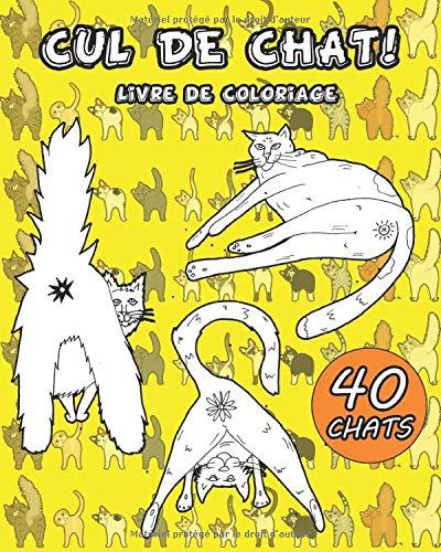 CUL DE CHAT: 40 fesses de chat drôles à colorier entièrement! Livre de coloriage relaxant pour adultes & Livre cadeau parfait pour les amoureux des chats
