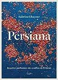 Persiana - Recettes parfumées des confins de l'Orient