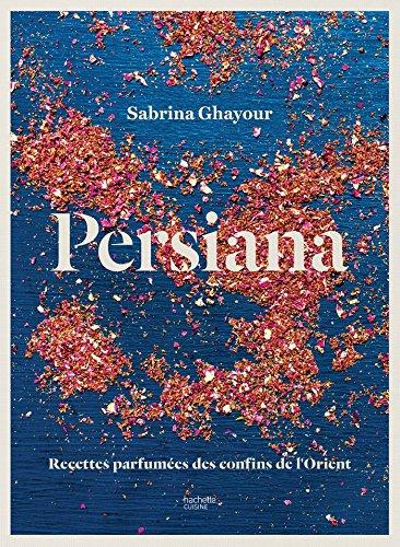 Persiana: Recettes parfumées des confins de l\'Orient (CUISINE)