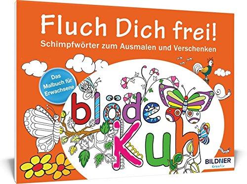 Das Malbuch für Erwachsene: Fluch Dich frei!: Schimpfwörter zum Ausmalen und Verschenken - 30 Motive (Kreativ)