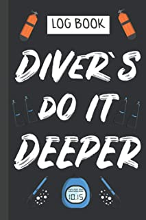 Scuba Diver Log Book: Divers do it Deeper | Notebook to Track and Record 120 Dives: Funny Quote Design