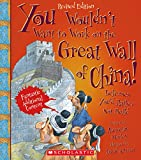 You Wouldn't Want to Work on the Great Wall of China! (Revised Edition) (You Wouldn't Want to…: History of the World)