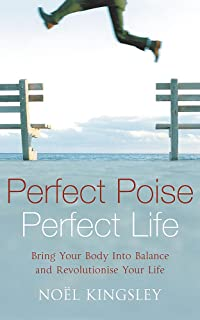 Perfect Poise, Perfect Life: Bring Your Body into Balance and Revolutionise Your Life