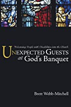 Unexpected Guests at Gods Banquet: Welcoming People with Disabilities into the Church