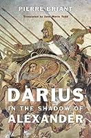 Darius in the Shadow of Alexander by Pierre Briant(2015-01-05)