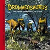 Dromaeosaurus and Other Dinosaurs of the North (Dinosaur Find)