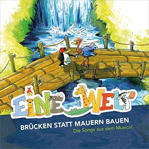 Eine Welt - Brücken statt Mauern bauen: Die Songs aus dem Musical