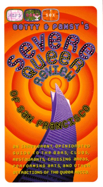 Betty & Pansy's Severe Queer Review of San Francisco: An Irreverent, Opinionated Guide to the Bars, Clubs, Restaurants, Cruising Areas, Bookstores and Other Attractions of San Francisco