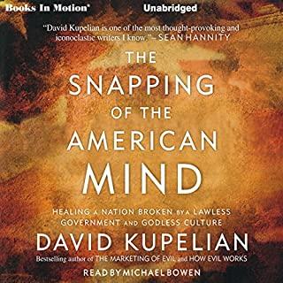 The Snapping of the American Mind                   By:                                                                                                                                 David Kupelian                               Narrated by:                                                                                                                                 Michael Bowen                      Length: 8 hrs and 35 mins     71 ratings     Overall 4.7