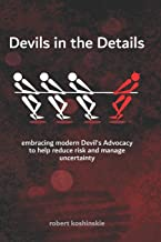Devils in the Details: embracing modern Devil's Advocacy to reduce risks and manage uncertainty