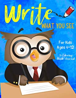 Write What You See A Coloring Book/Journal For Kids Ages 4-12: Unique Picture Prompt Journal To Get Kids Into The Habit of...