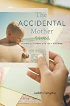The Accidental Mother: Stories of Mothers and their Children