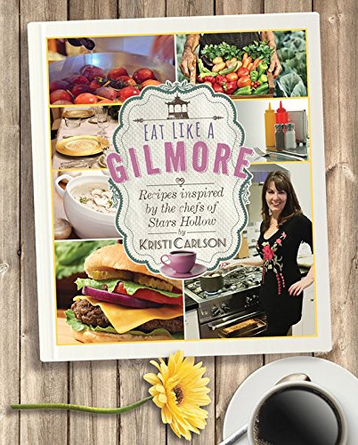 {Eat Like a Gilmore Kristi Carlson Unofficial Cook book}{Eat Like a Gilmore}