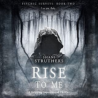 Rise to Me     Psychic Surveys, Book 2              By:                                                                                                                                 Shani Struthers                               Narrated by:                                                                                                                                 Sheila Dearden                      Length: 10 hrs and 19 mins     44 ratings     Overall 4.4