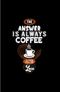 """The Answer Is Always Coffee And Love: 120 Wide Lined Pages - 6"""" x 9"""" - Planner, Journal, Notebook, Composition Book, Diary..."""