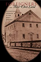 Foreigners in Their Own Land: Pennsylvania Germans in the Early Republic (Pennsylvania German History and Culture Series)