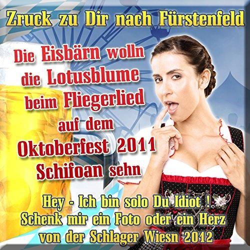 Zruck zu Dir nach Fürstenfeld - Die Eisbärn wolln die Lotusblume beim Fliegerlied auf dem Oktoberfest 2011 Schifoan sehn (Hey - Ich bin solo Du Idiot ! Schenk mir ein Foto oder ein Herz von der Schlager Wiesn 2012)