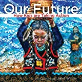 Our Future: How Kids Are Taking Action: 4