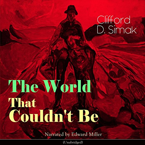 The World That Couldn't Be                   By:                                                                                                                                 Clifford D. Simak                               Narrated by:                                                                                                                                 Edward Miller                      Length: 1 hr and 42 mins     Not rated yet     Overall 0.0