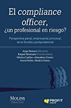 El compliance officer: Perspectiva penal, empresarial, procesal, de la fiscalía y jurisprudencial (Spanish Edition)