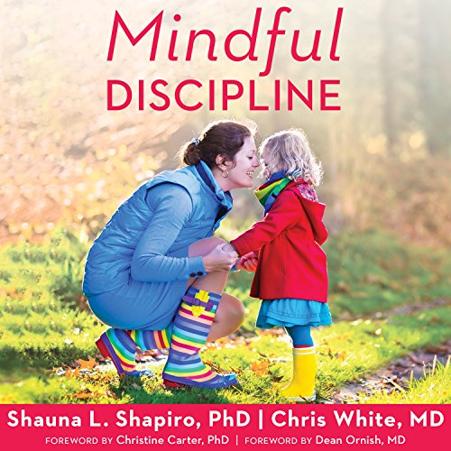 Mindful Discipline     A Loving Approach to Setting Limits and Raising an Emotionally Intelligent Child              By:                                                                                                                                 Shauna L. Shapiro PhD,                                                                                        Chris White MD                               Narrated by:                                                                                                                                 Joell A. Jacob                      Length: 6 hrs and 28 mins     4 ratings     Overall 4.8