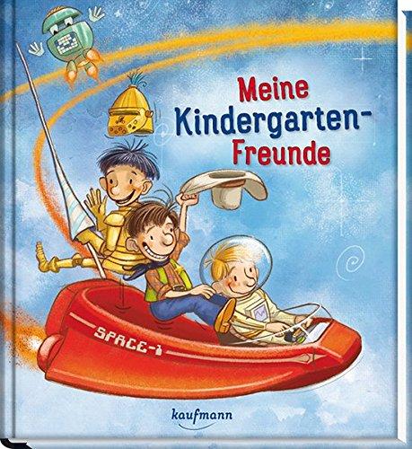 Meine Kindergarten-Freunde: Abenteuer im Weltall, beim Fußball, mit Piraten, ... (Freundebuch für den Kindergarten / Meine Kindergarten-Freunde für Mädchen und Jungen)